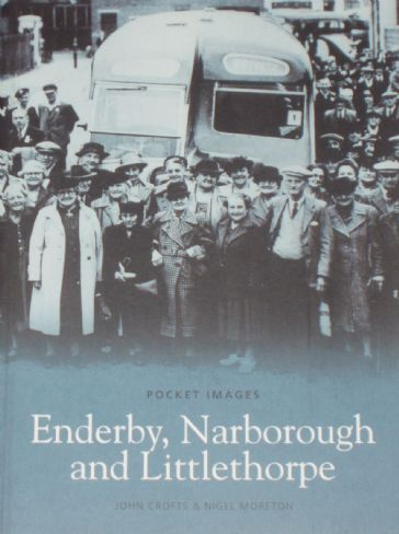 Enderby, Narbourough and Littlethorpe, by John Crifts and Nigel Moreton